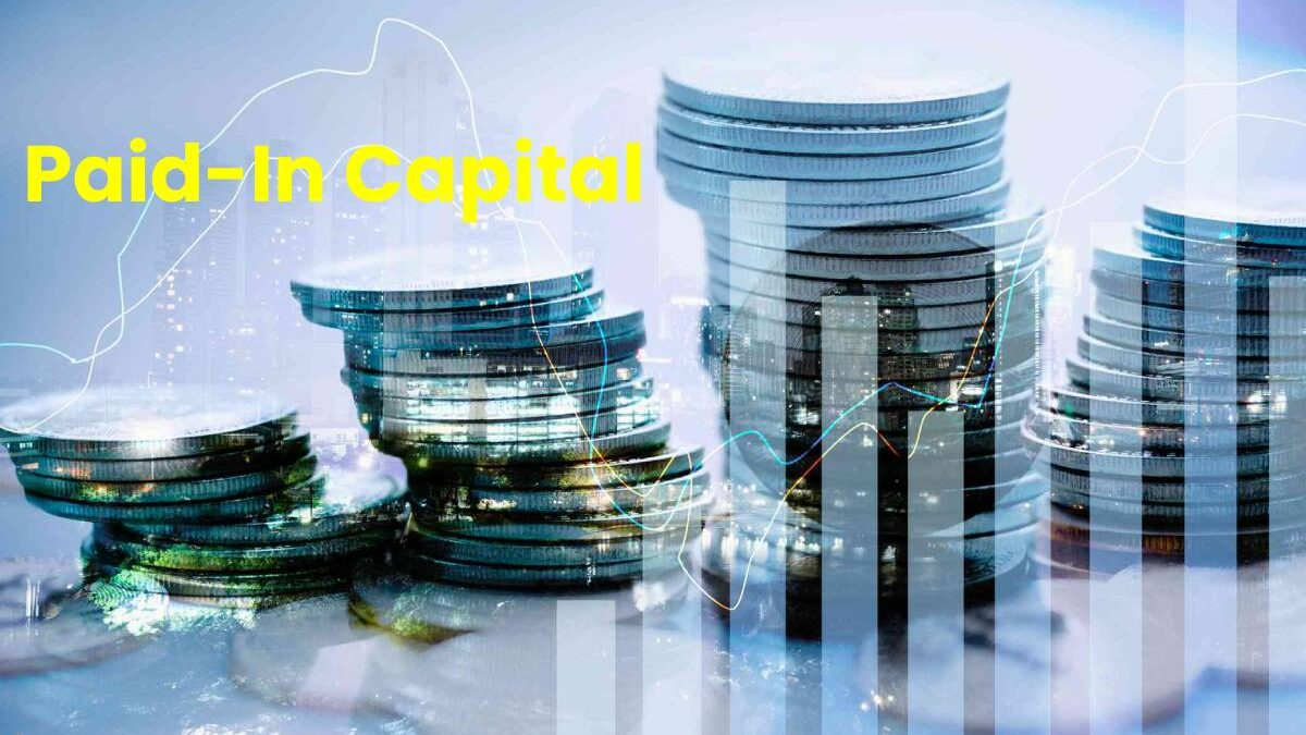 What Is Paid-In Capital? – Understanding, Considerations, and More