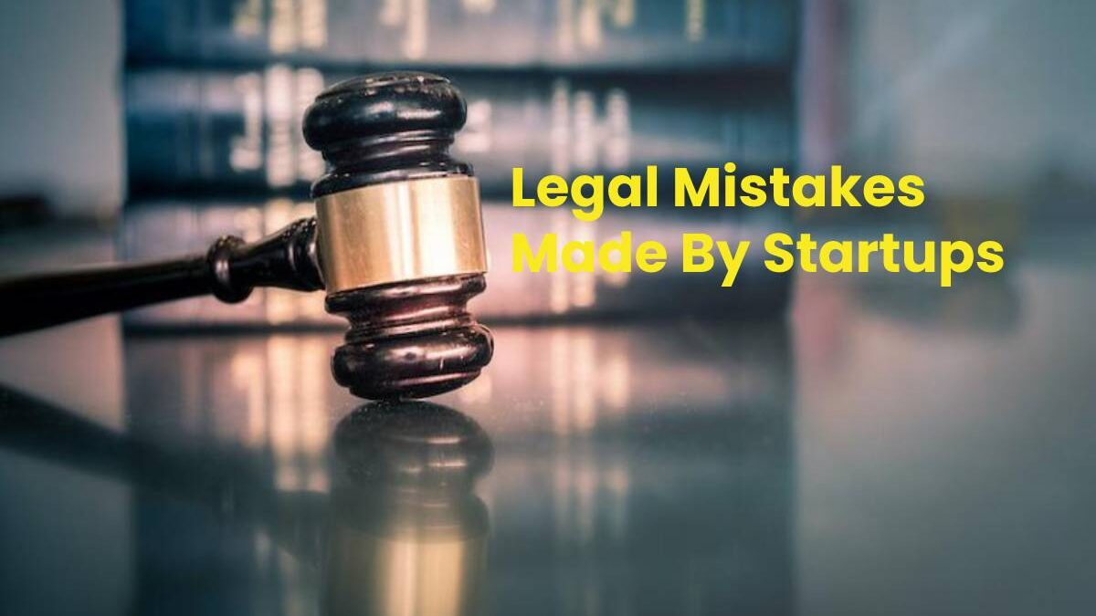 The Greatest 7 Most Common Legal Mistakes Made By Startups