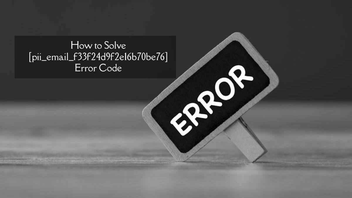 How to Solve [pii_email_f33f24d9f2e16b70be76] Error Code