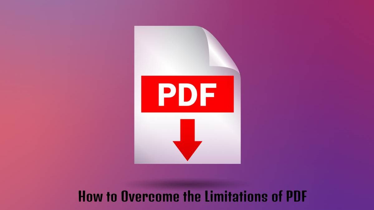 How to Overcome the Limitations of PDF